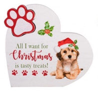 Heart Shape Christmas Plaque - All I want for Christ is a tasty Treat! - Dog