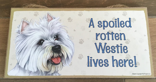 Sign and image - A spoiled rotten Westie lives here! ( White in colour)