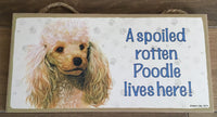 Sign and image - A spoiled rotten Poodle lives here! ( Apricot in colour)