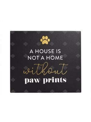 Playful Pets Verses - Saying - A house is not a home without paw prints!