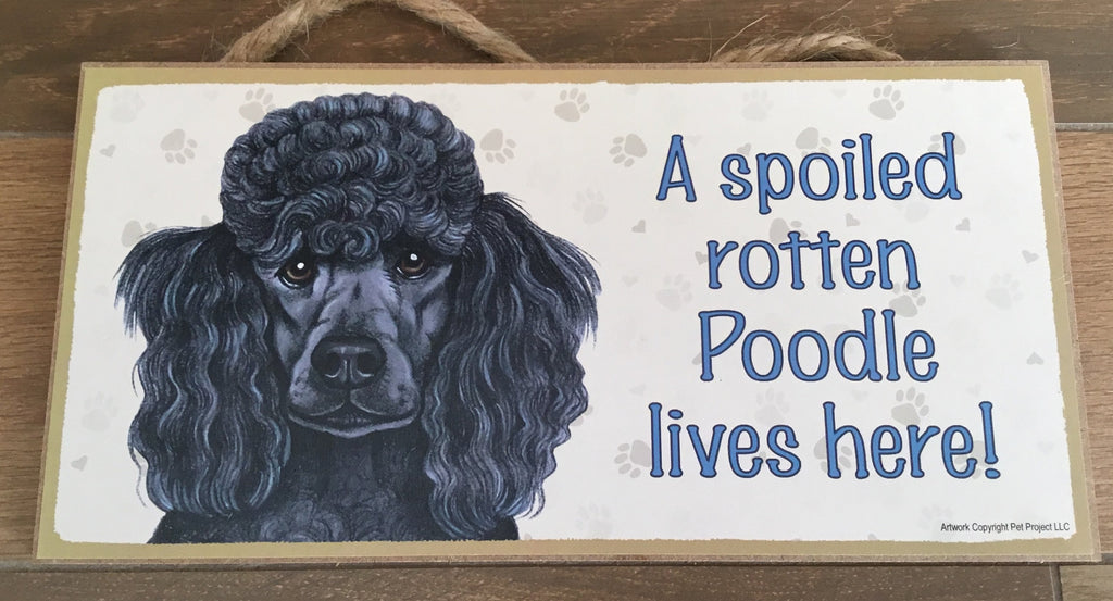 Sign and image - A spoiled rotten Poodle lives here! ( Black in colour)