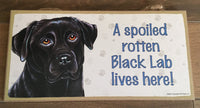 Plaque - A spoiled rotten Black lab lives here!