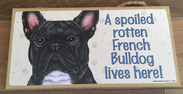 Sign and Image: A spoiled rotten French Bulldog lives here! (black in Colour)