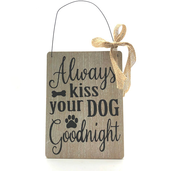 White washed wood grain sign - Always Kiss your dog goodnight