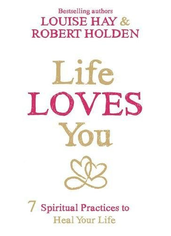 LIFE LOVES YOU Louise Hay and Robert Holden