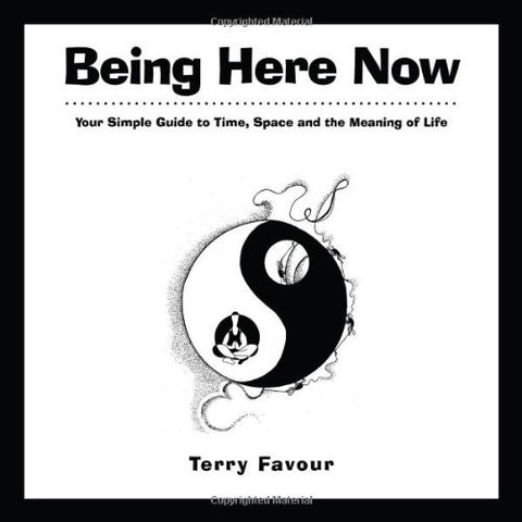 BEING HERE NOW Terry Favour