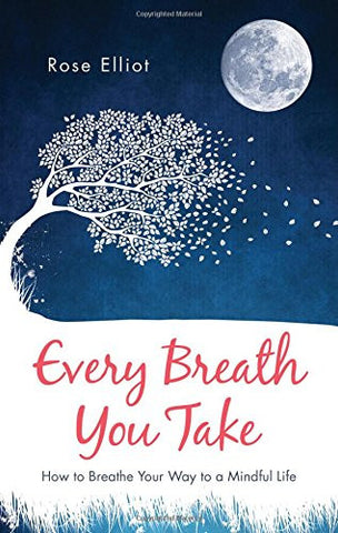 EVERY BREATH YOU TAKE Rose Elliot