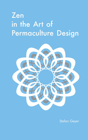ZEN IN THE ART OF PERMACULTURE DESIGN Stefan Geyer