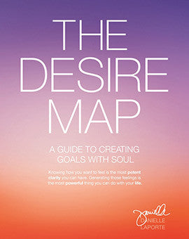 THE DESIRE MAP: A GUIDE TO CREATING GOALS WITH SOUL Danielle Laporte | Cygnus Books