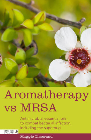 Aromatherapy vs MRSA : Antimicrobial Essential Oils to Combat Bacterial Infection, Including the Superbug