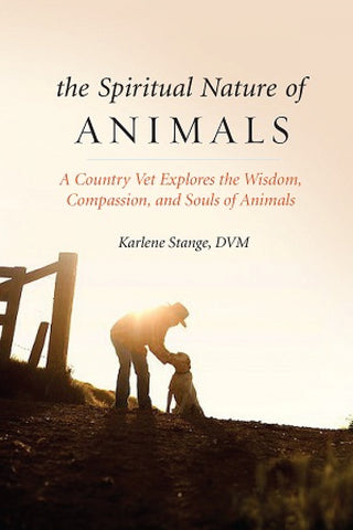 THE SPIRITUAL NATURE OF ANIMALS Karlene Stange