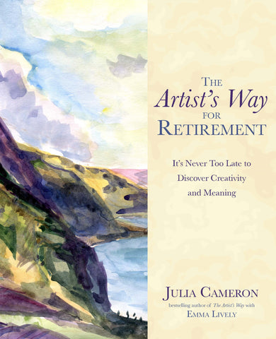 ARTIST'S WAY FOR RETIREMENT Julia Cameron