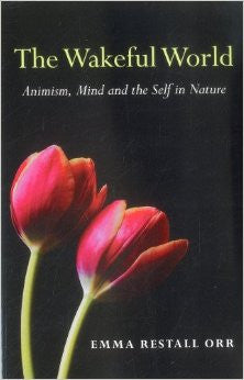 Wakeful World: Animism, Mind and the Self in Nature