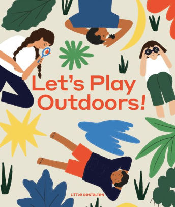 Let`s Play Outdoors! Exploring Nature For Children