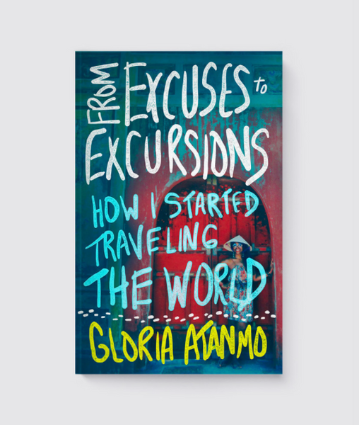 From Excuses to Excursions: How I started Traveling the World - Book