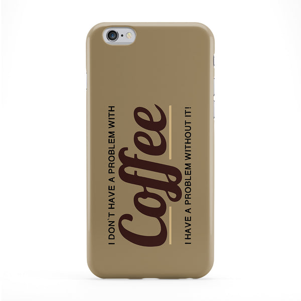 I Don't Have a Problem with Coffee Full Wrap Protective Phone Case by Chargrilled
