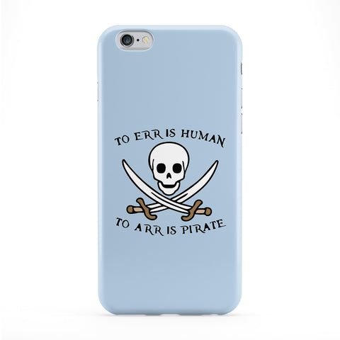 To Err Is Human To Arr is Pirate Phone Case by Chargrilled