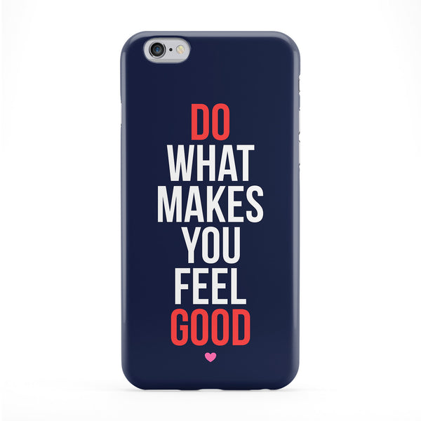 Do What Makes You Feel Good Phone Case by LoopzArt
