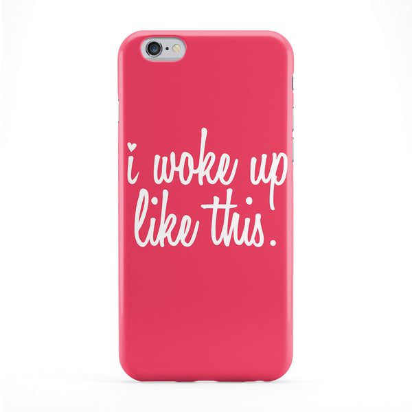 I Woke Up Like This Full Wrap Protective Phone Case by textGuy