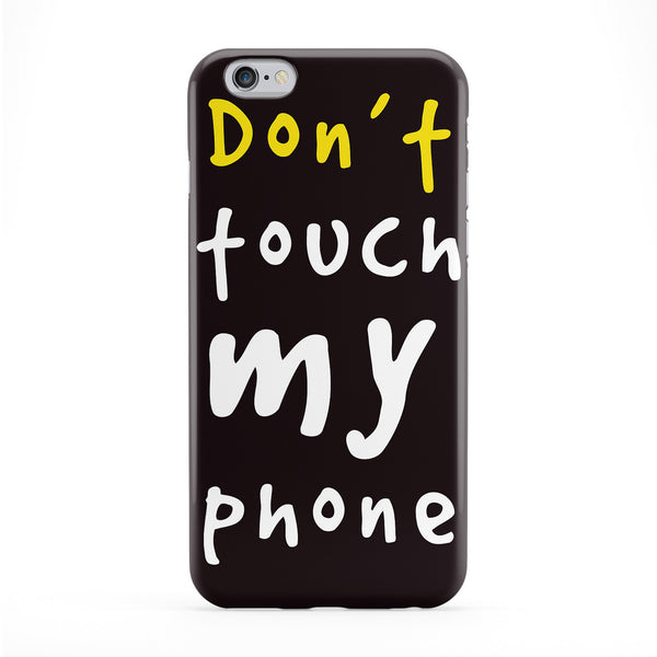 Don't Touch My Phone Phone Case by textGuy