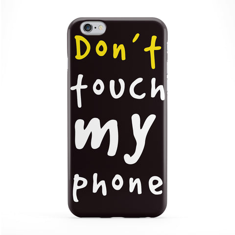 Don't Touch My Phone Full Wrap Protective Phone Case by textGuy