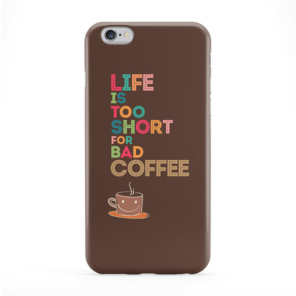 Life is too short for a bad Coffee Quote on Brown Full Wrap Protective Phone Case by UltraCases