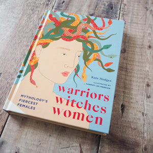 Warriors, Witches, Women : Mythology's Fiercest Females by Kate Hodges