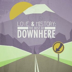 Love and History: The Best of Downhere