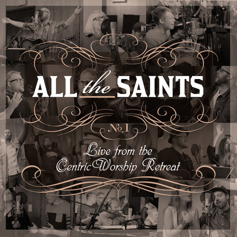 ALL THE SAINTS: Live from the CentricWorship Retreat, No. 1