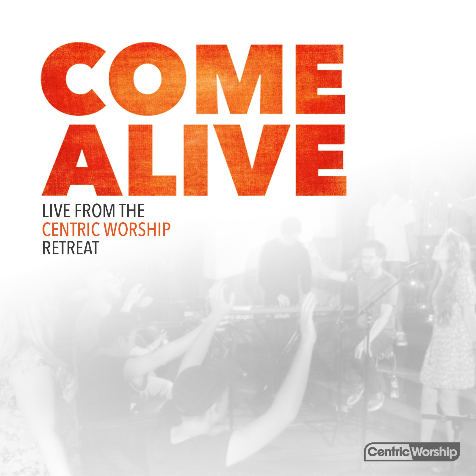 COME ALIVE: Live from the CentricWorship Retreat