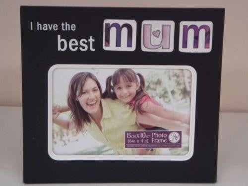 PHOTO FRAME I HAVE THE BEST MUM PHOTO SIZE 4X6