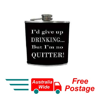 HIP FLASK WORDS I'D GIVE UP DRINKING ... BUT I'M NO QUITTER