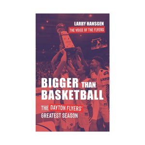 Bigger Than Basketball: The Dayton Flyers' Greatest Season