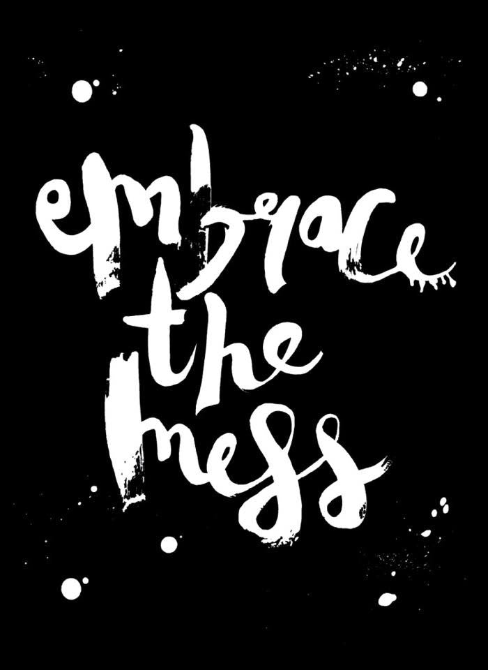 Embrace The Mess  // Black Inverse