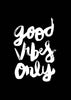 Good Vibes Only // Inverted Black Monochrome Magic Print