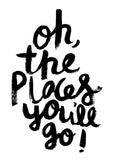 Oh,The Places You'll Go! // Monochrome Magic Print