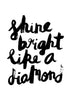 Shine Bright Like A Diamond // Monochrome Magic Print