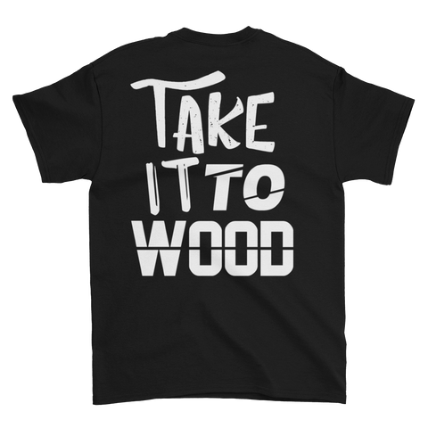 Take it to Wood T-shirt