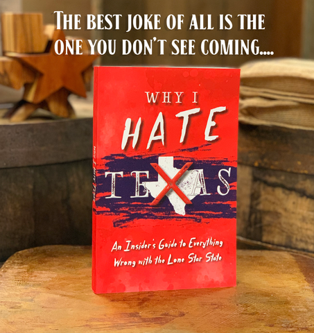 Why I Hate Texas - An Insider's Guide to Everything Wrong with the Lone Star State