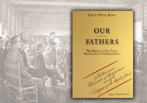 Our Unlikely Fathers - Signers of the  Texas Declaration of Independence
