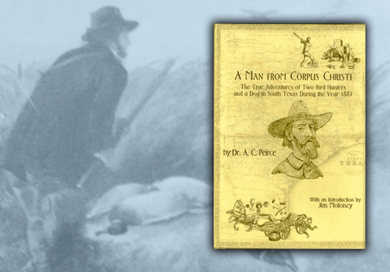 A Man From Corpus Christi - The True Adventures of Two Bird Hunters and a Dog in South Texas in the Year 1887