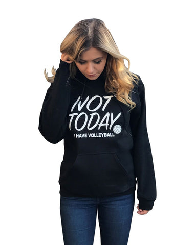 Not Today I Have Volleyball Hooded Sweatshirt