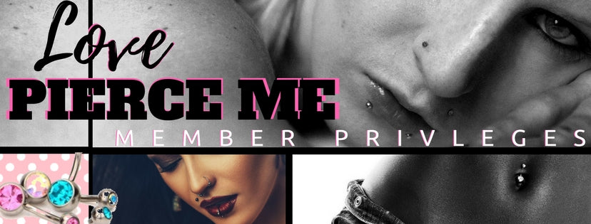 Indulging Pierce Me Membership Privileges. Get over 75% off piercing, discounts on shirts, mugs and more
