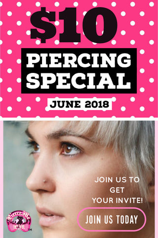 Get your invite to the upcoming JUNE 2018 $10 Piercing Special! Nose piercing, belly, nipples, tragus, eyebrow and more!