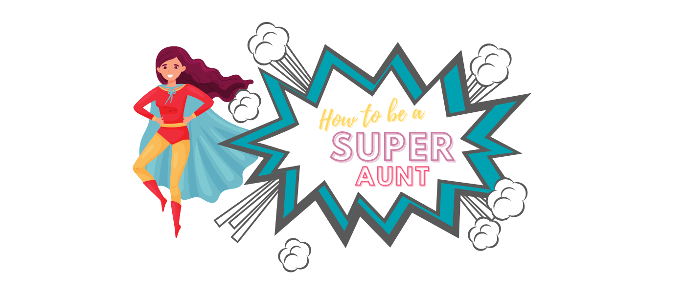 How to be a super Aunt!