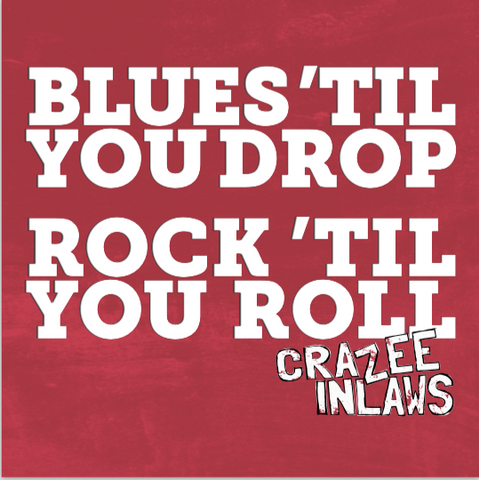 CRAZEE INLAWS  - BLUES TIL YOU DROP