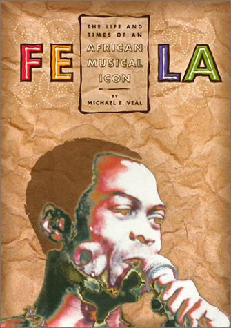 Fela: The Life and Times of an African Musical Icon - by Michael Veal