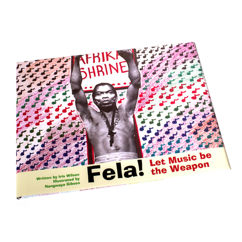 Fela! Let Music Be The Weapon (Children's Book) - by Iris Wilson