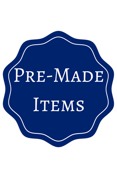 Pre-Made Items - In stock and Ready to Ship! - December stocking coming very soon!