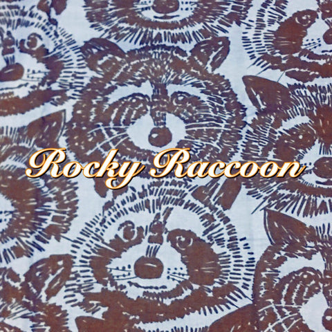 Custom Order - Rocky Raccoon - Quilter's Cotton